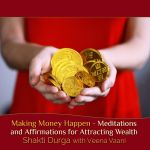 Making Money Happen - Meditations and Affirmations for Attracting Wealth Shakti Durga